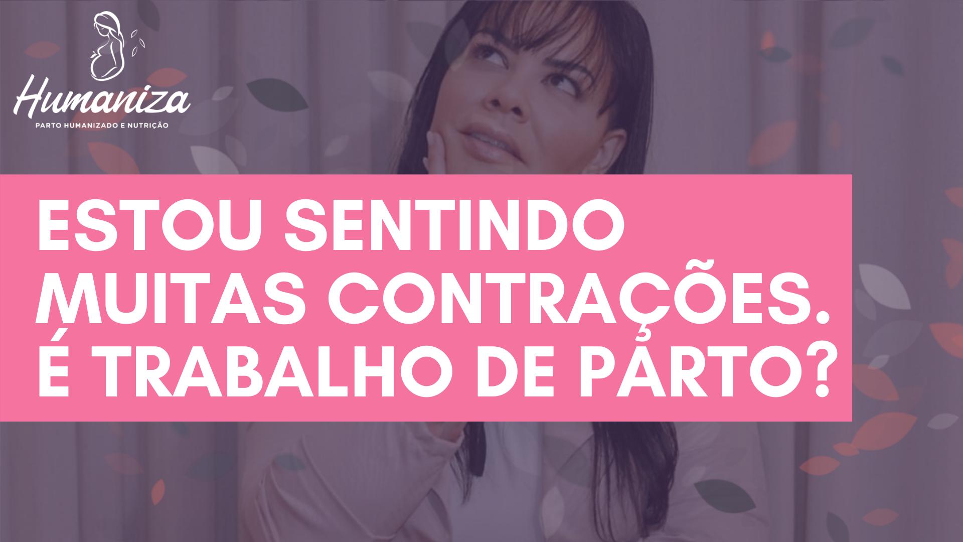 Estou sentindo muitas contrações -Melissa Martinelli - Humaniza Parto Humanizado em Brasília