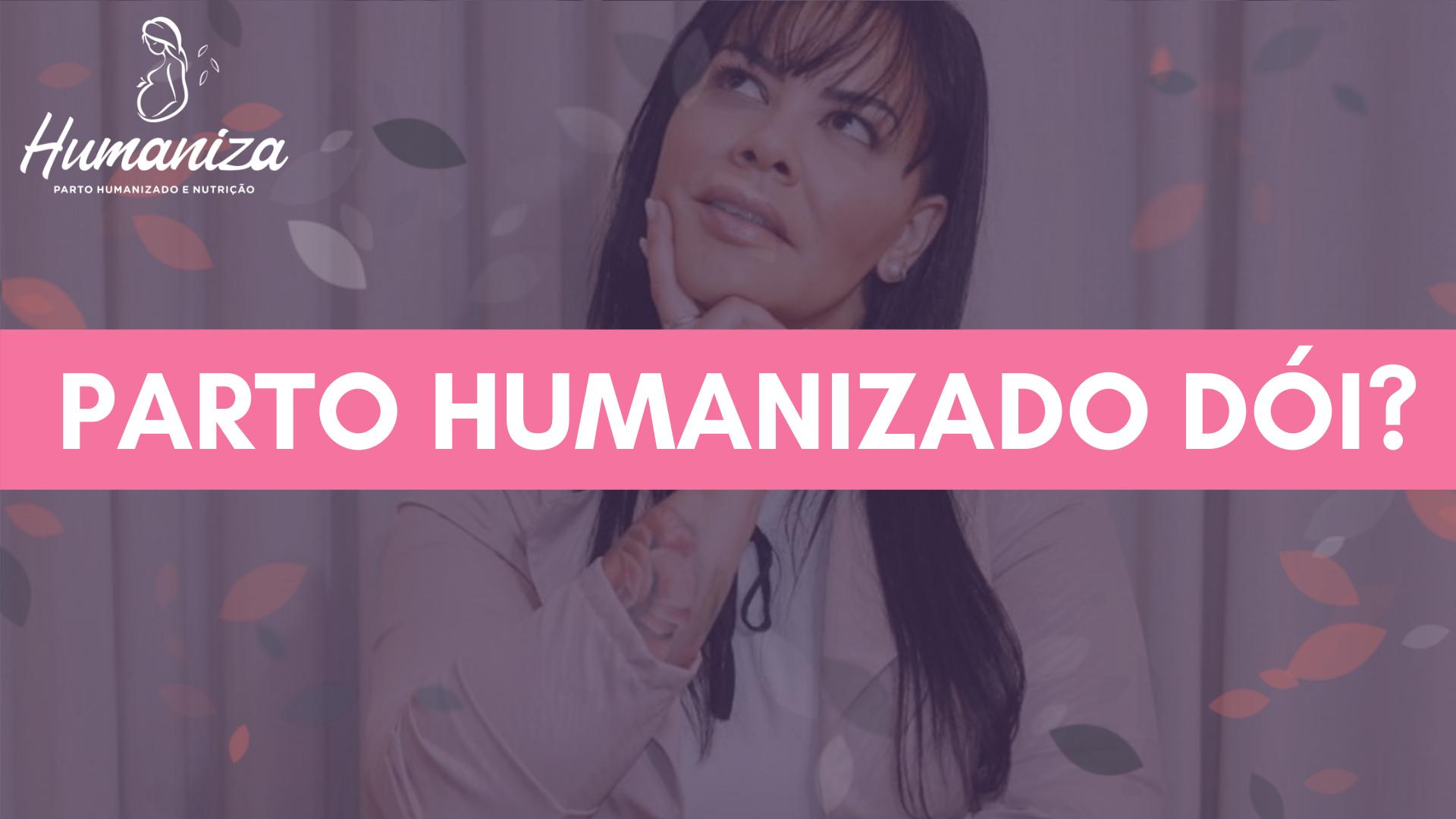 Parto Humanizado Dói - Melissa Martinelli - Humaniza Brasília - DF